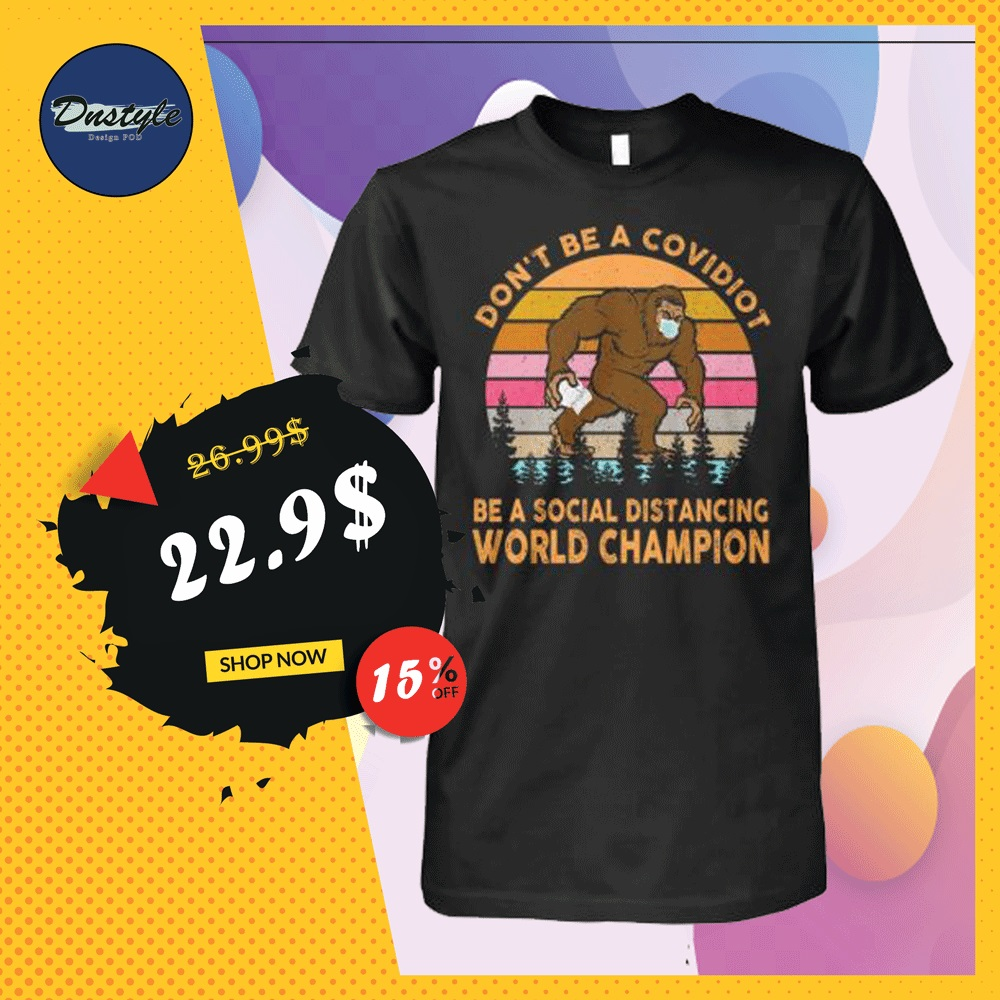 Bigfoot don't be a covidiot be a social distancing world champion vintage shirt