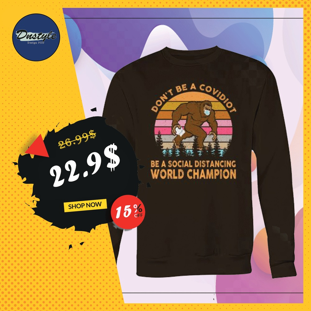 Bigfoot don't be a covidiot be a social distancing world champion vintage sweater
