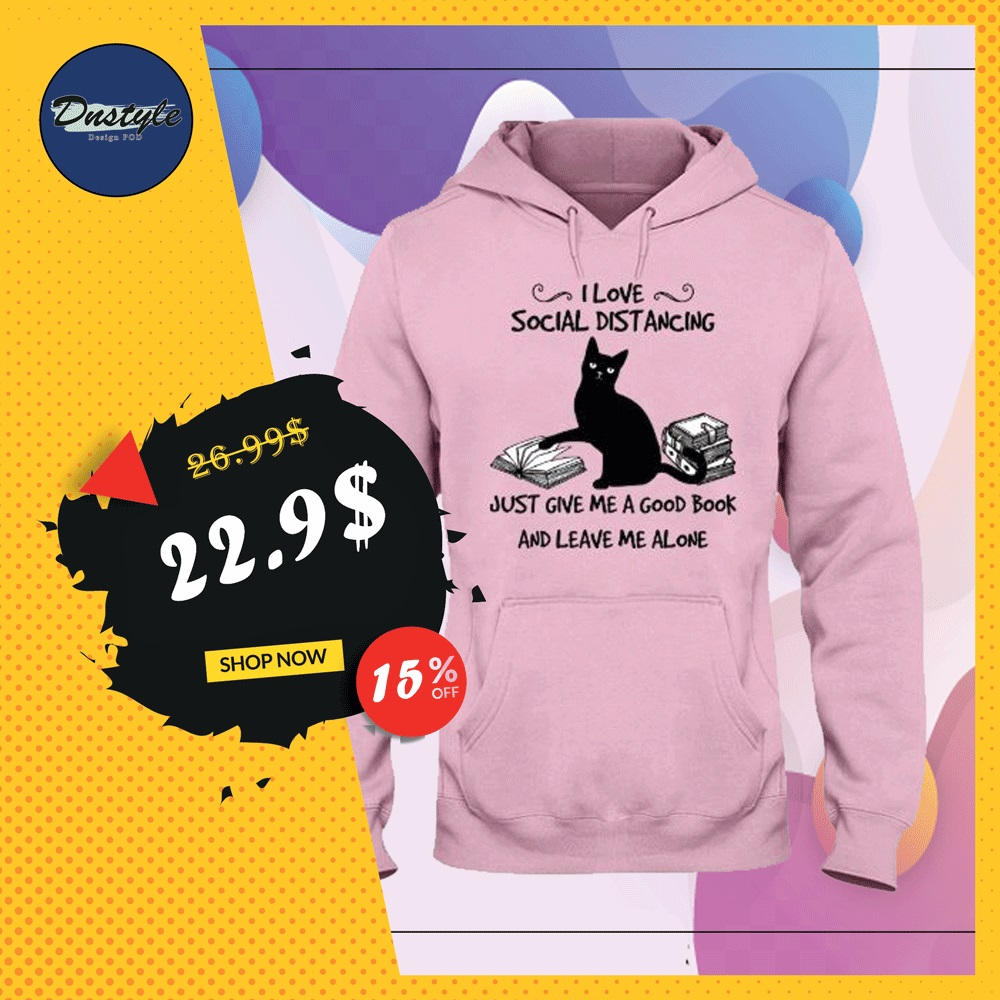 Black cat i love social distancing just give me a good book and leave me alone hoodie