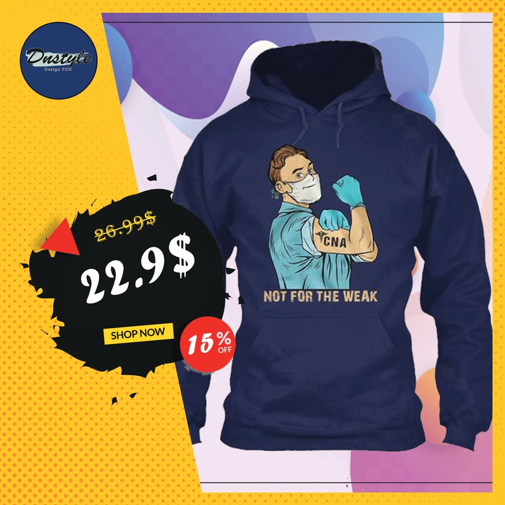 CNA man not for the weak hoodie