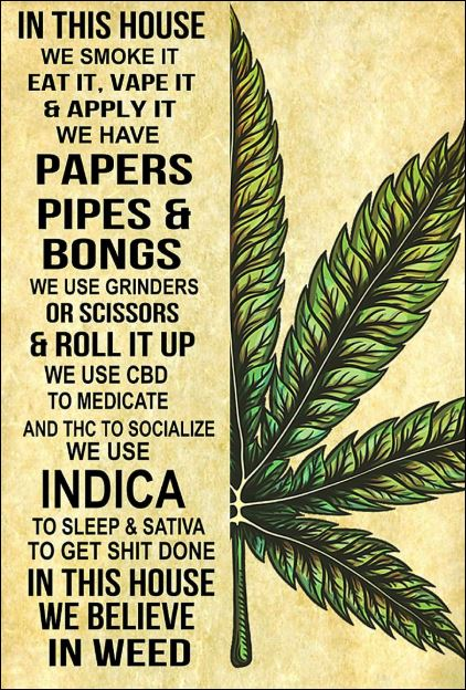 Cannabis in this house we smoke it eat it vape it and apply it poster