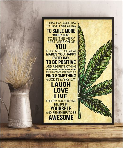 Cannabis today is a good day to have a great day to smile more worry less poster