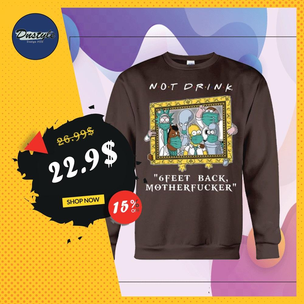 Cartoon characters not drink 6 feet back motherfucker sweater