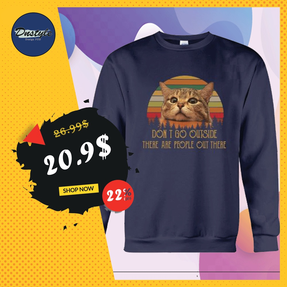 Cat don't go outside there are people out there vintage sweater