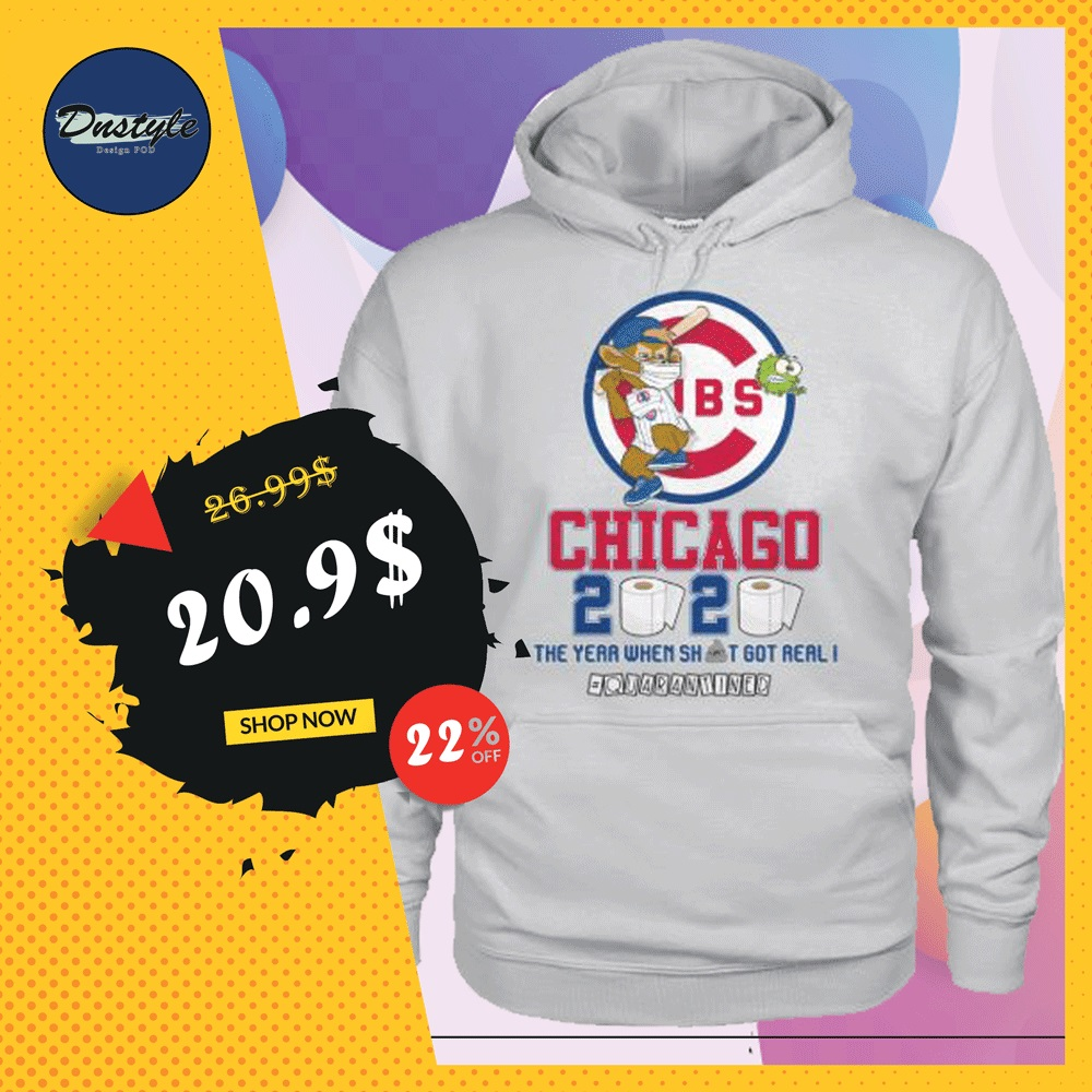 Chicago Cubs 2020 the year when shit got real quarantined hoodie