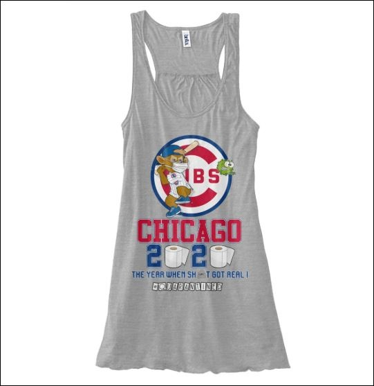 Chicago Cubs 2020 the year when shit got real quarantined tank top