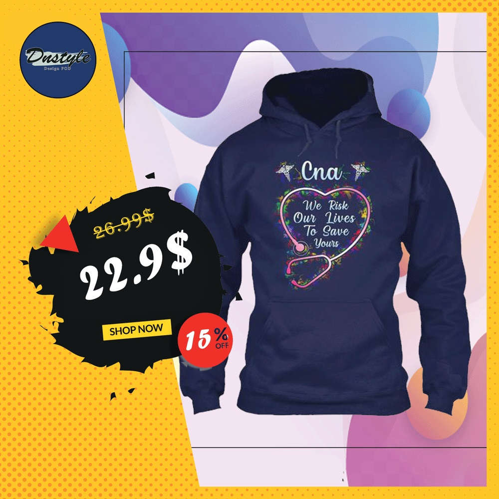 Cna we risk our lives to save yours hoodie