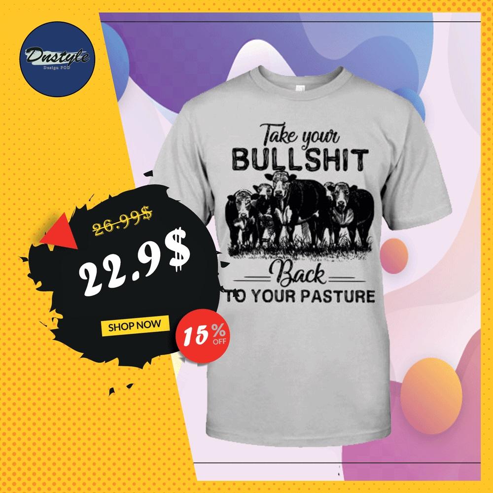Cows take your bullshirt back to your pasture shirt