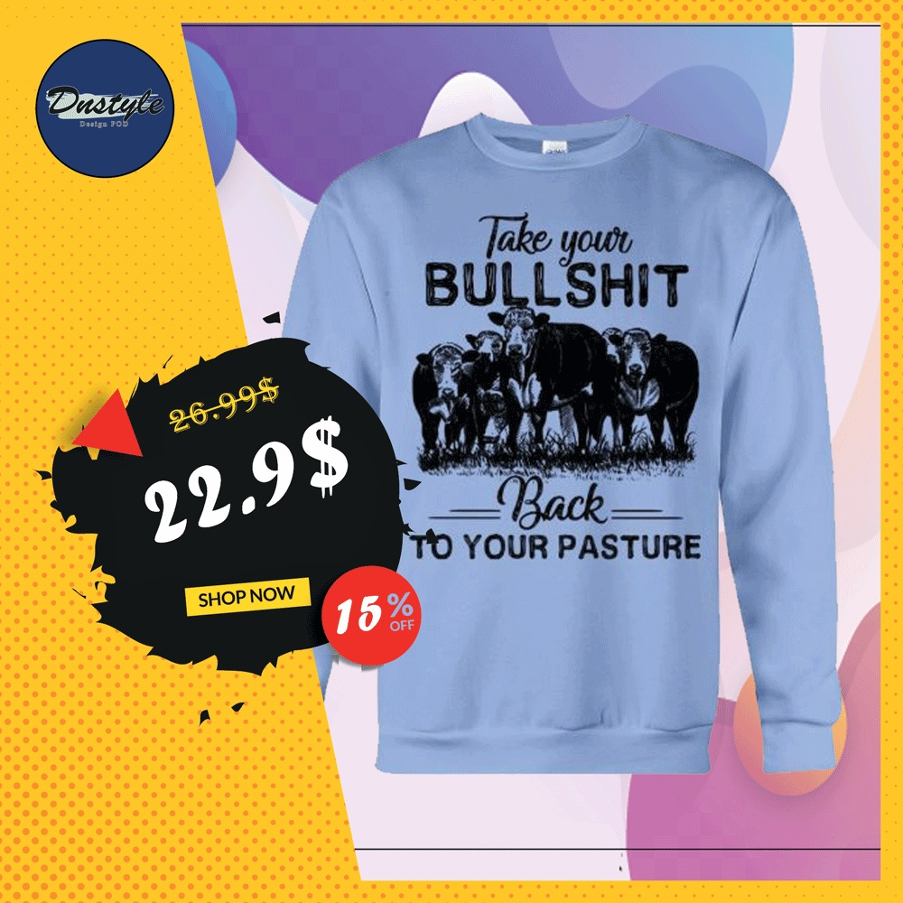 Cows take your bullshirt back to your pasture sweater