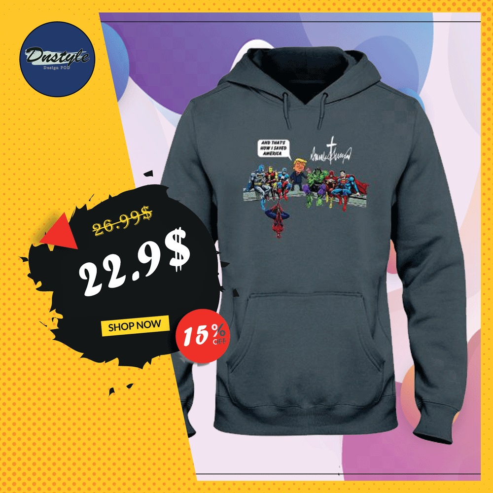 DC and Marvel heroes Donald Trump and that's how i saved America hoodie