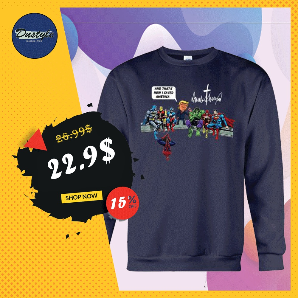 DC and Marvel heroes Donald Trump and that's how i saved America sweater