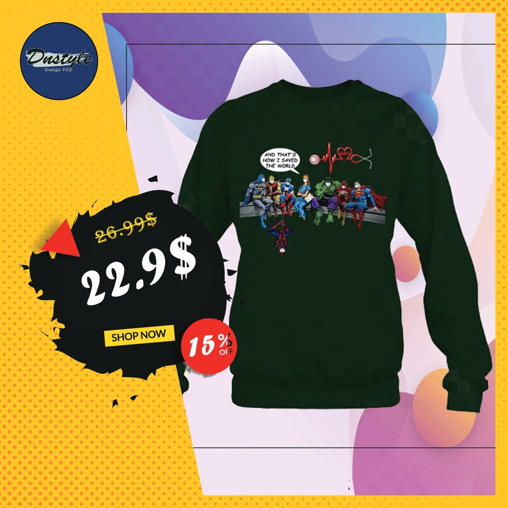 DC and Marvel heroes nurse and that's how i saved the world sweater