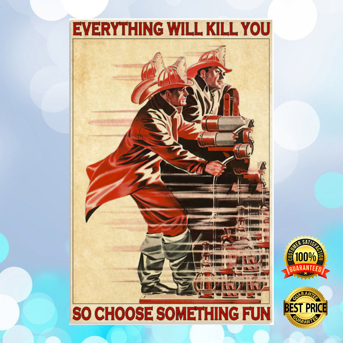 Firefighter everything will kill you so choose something fun poster 4