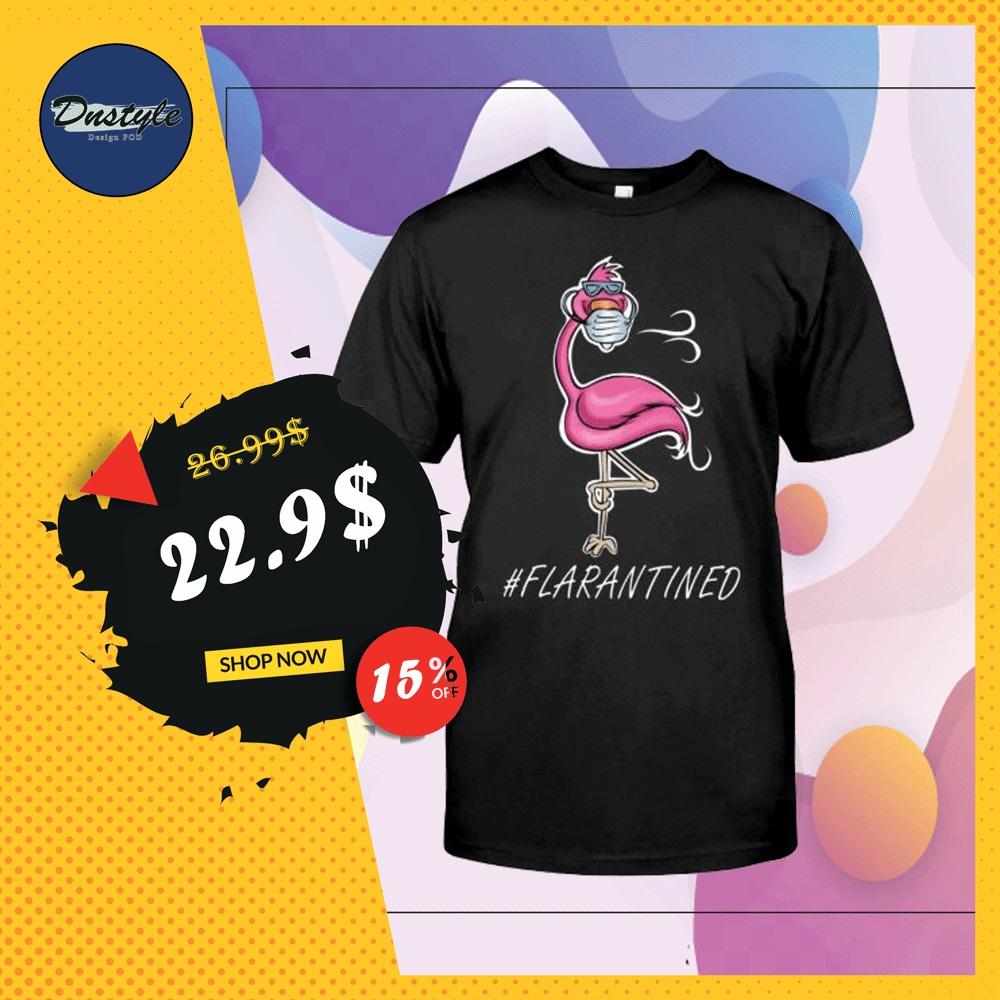 Flamingo flarantined shirt