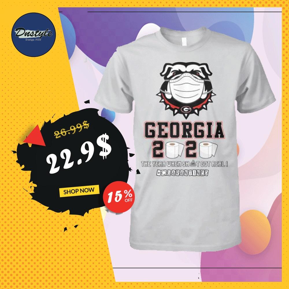 Georgia 2020 the year when shit got real quarantined shirt