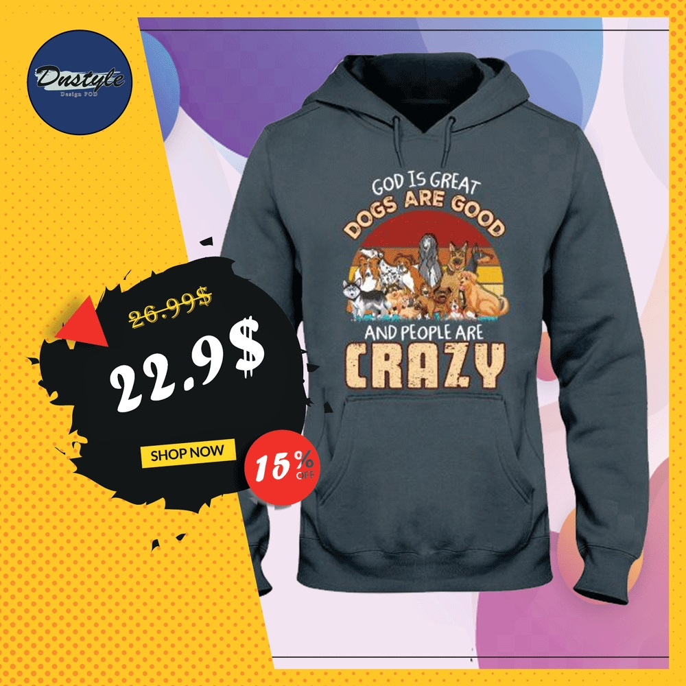 God is great dogs are good and people are crazy vintage hoodie