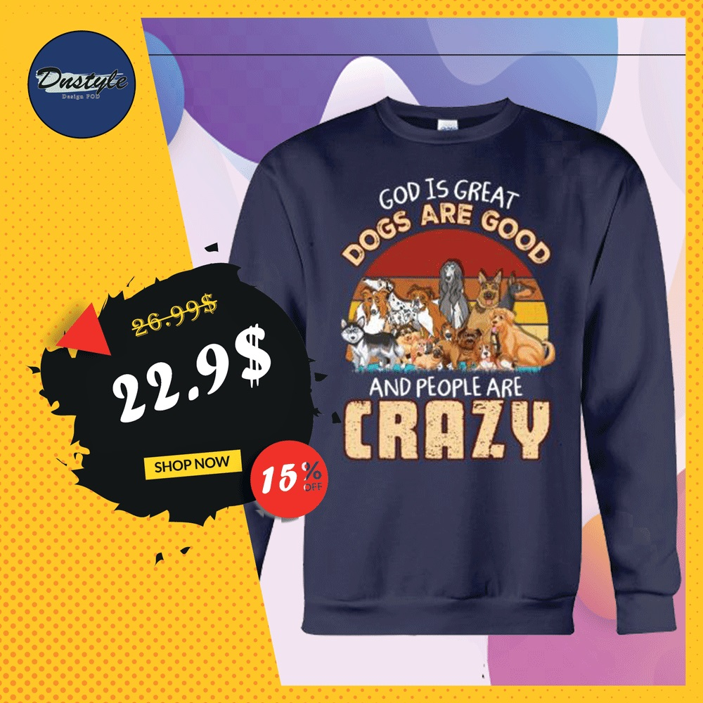 God is great dogs are good and people are crazy vintage sweater