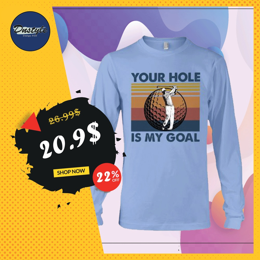 Golf your hole is my goal vintage long sleeved