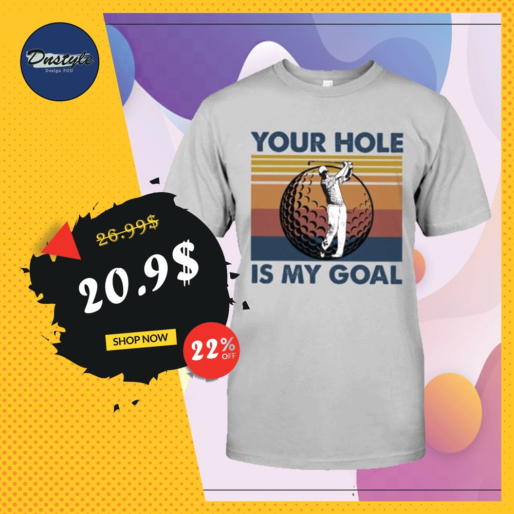 Golf your hole is my goal vintage shirt