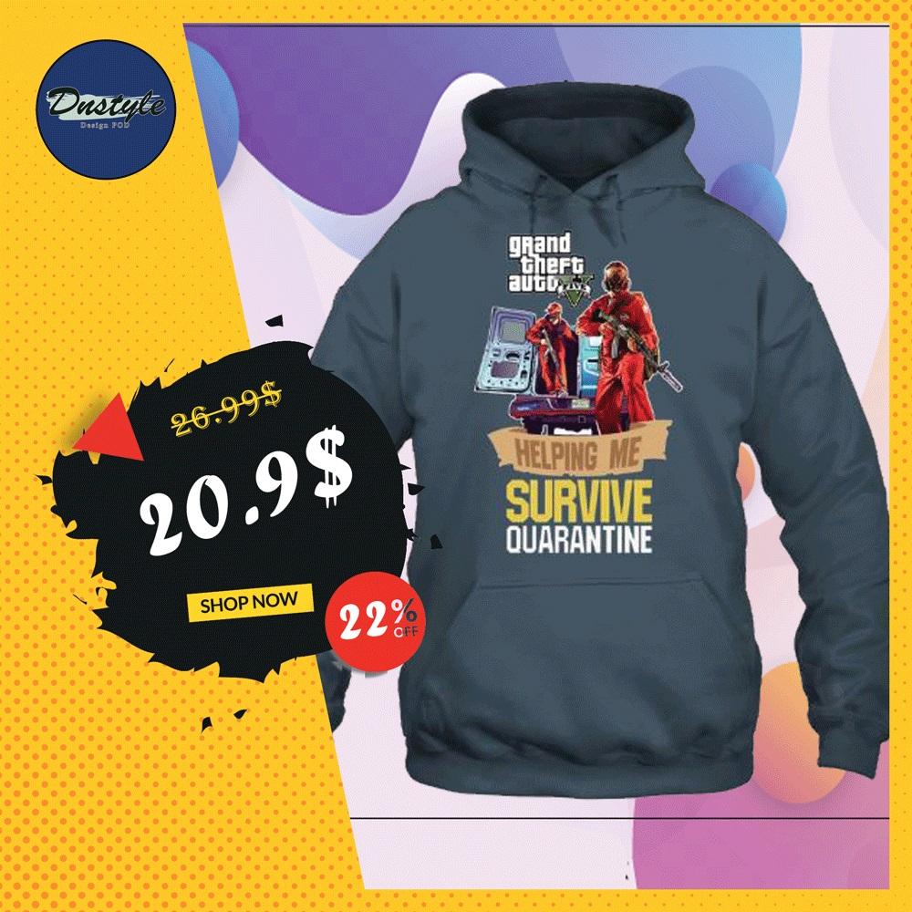 Grand Theft Auto V helping me survive quarantine hoodie