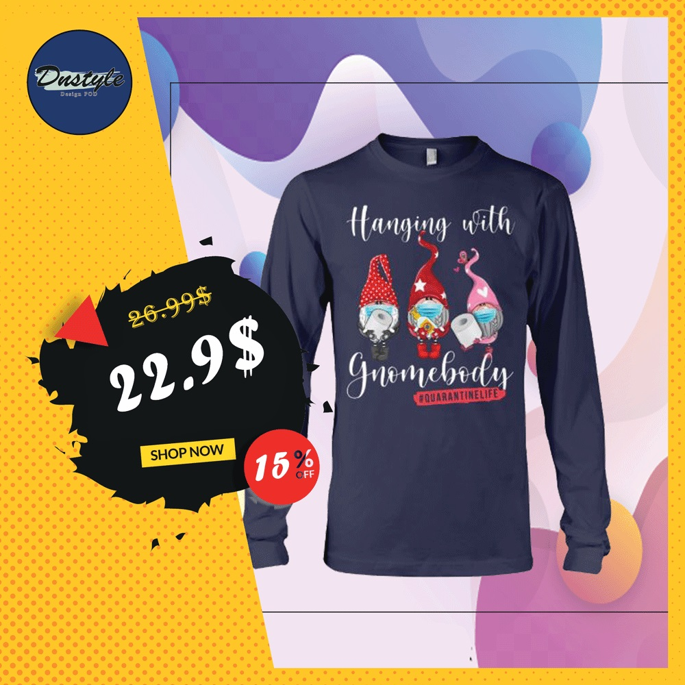 Hanging with gnome body quarantine life long sleeved