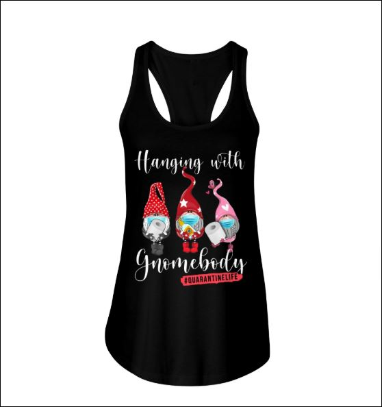 Hanging with gnome body quarantine life tank top