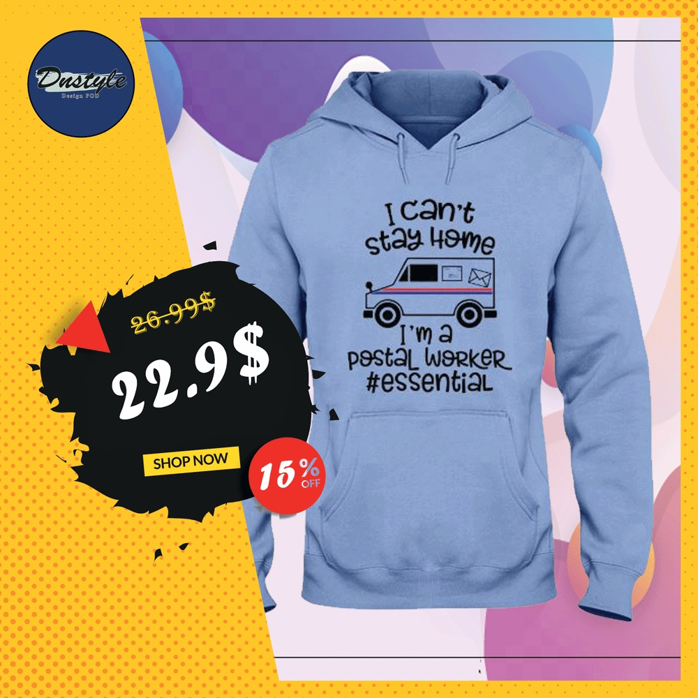 I can't stay home i'm a postal worker essential hoodie