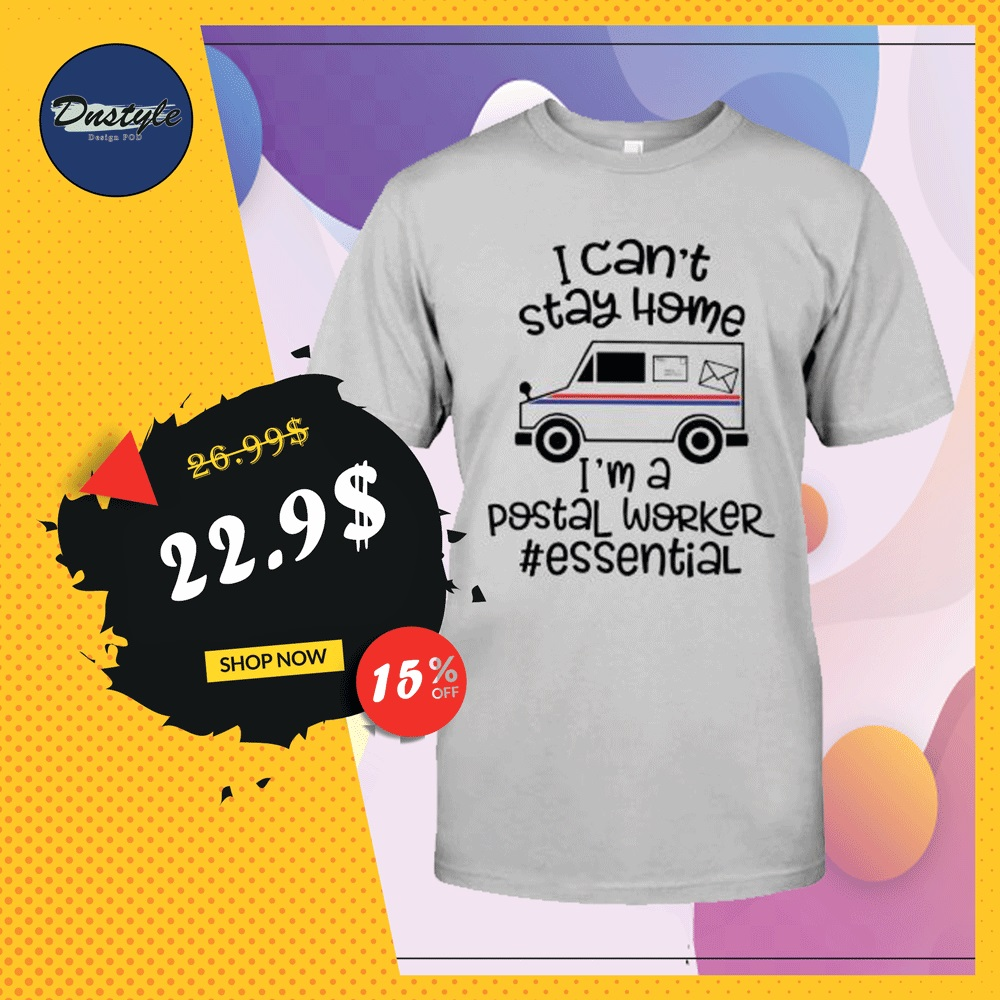 I can't stay home i'm a postal worker essential shirt