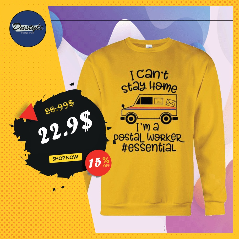 I can't stay home i'm a postal worker essential sweater