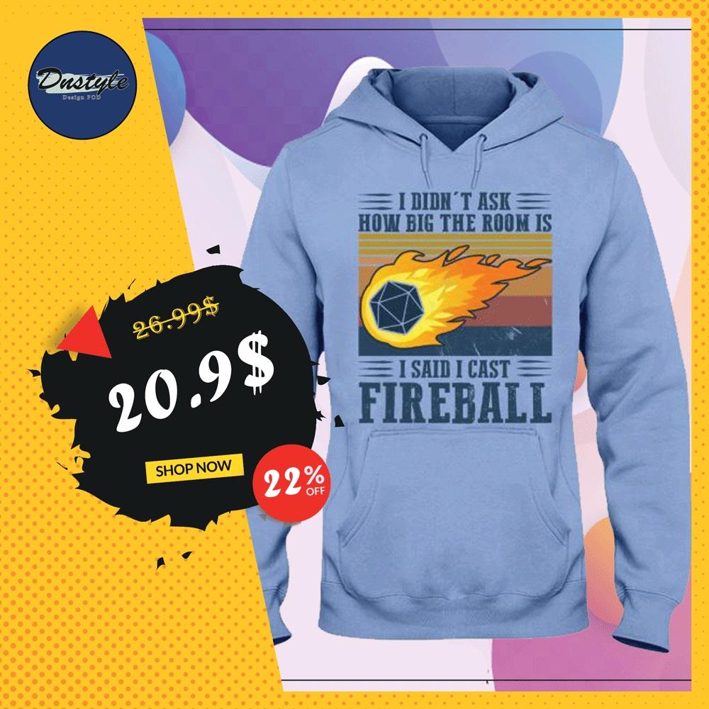 I didn't ask how big the room is i said cast fireball vintage hoodie