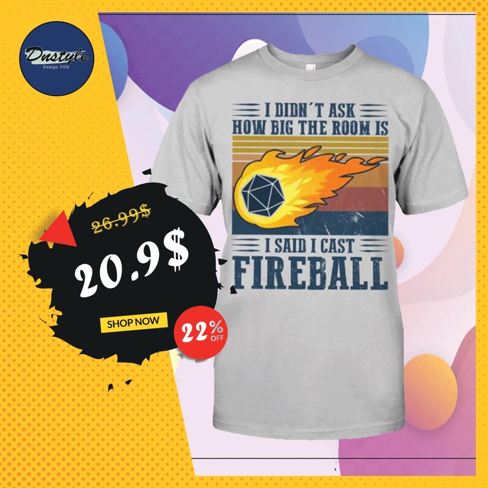 I didn't ask how big the room is i said cast fireball vintage shirt