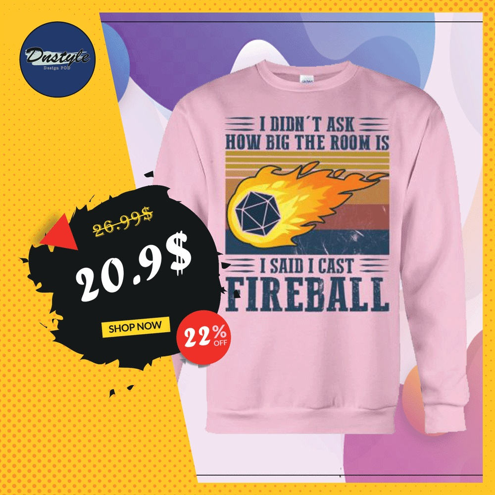 I didn't ask how big the room is i said cast fireball vintage sweater