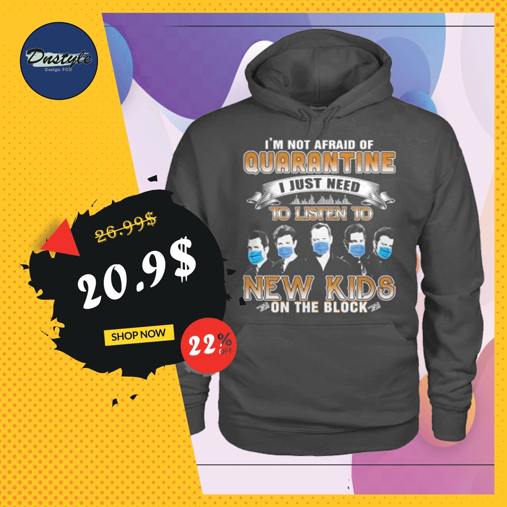 I'm not afraid of quarantine i just need to listen to New Kids on the block hoodie