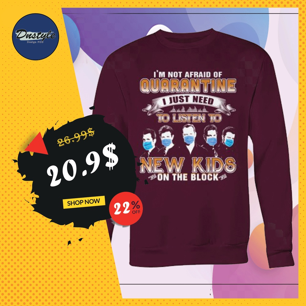 I'm not afraid of quarantine i just need to listen to New Kids on the block sweater