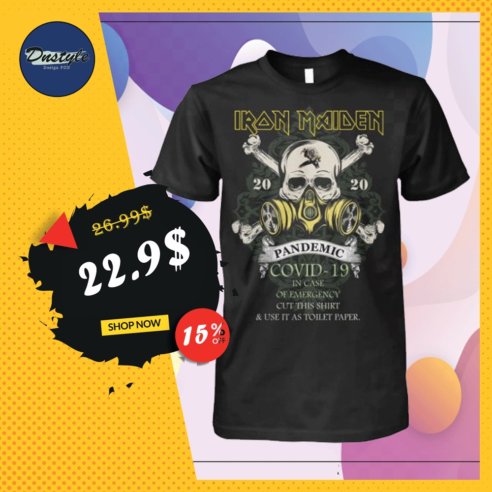 Iron Maiden pandemic covid-19 in case of emergency cut this shirt and use it as toilet paper shirt