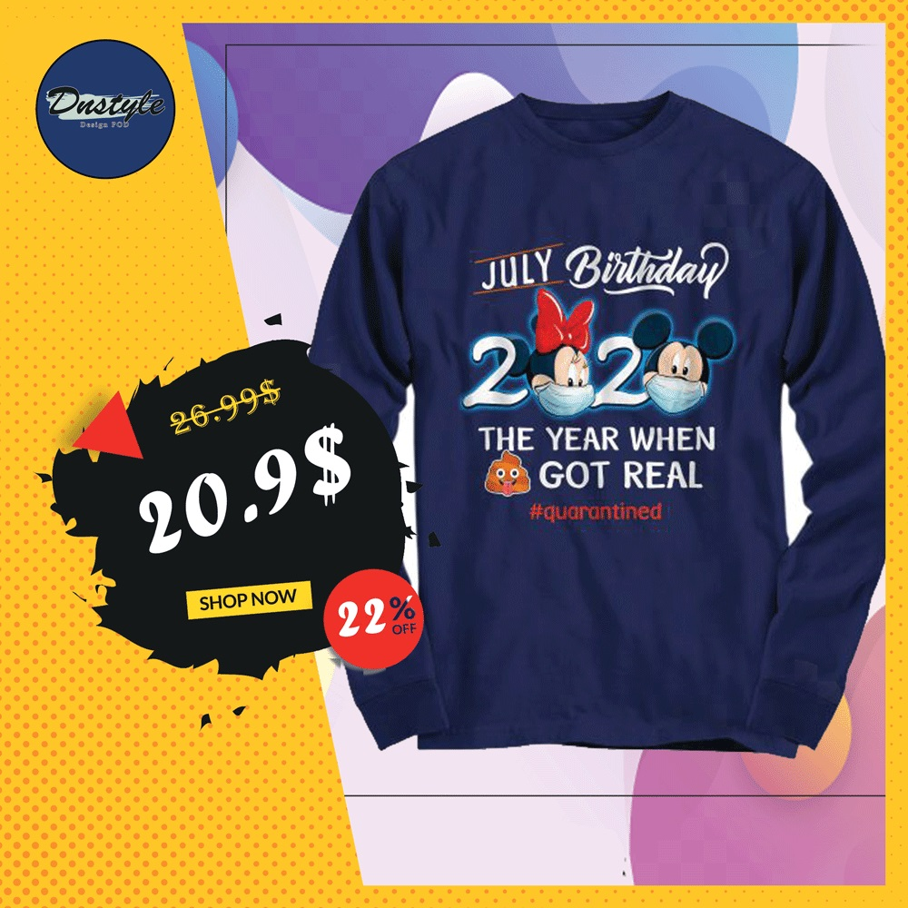 Mickey mouse and Minnie mouse july birthday 2020 the year when shit got real quarantined long sleeved