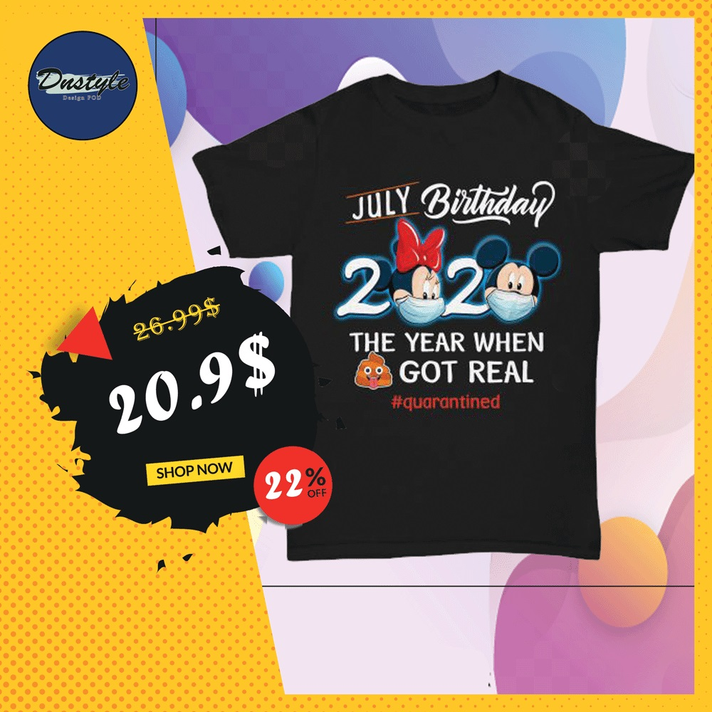 Mickey mouse and Minnie mouse july birthday 2020 the year when shit got real quarantined shirt