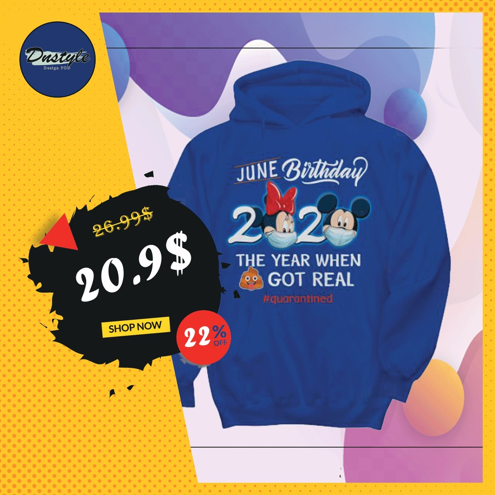 Mickey mouse and Minnie mouse june birthday 2020 the year when shit got real quarantined hoodie