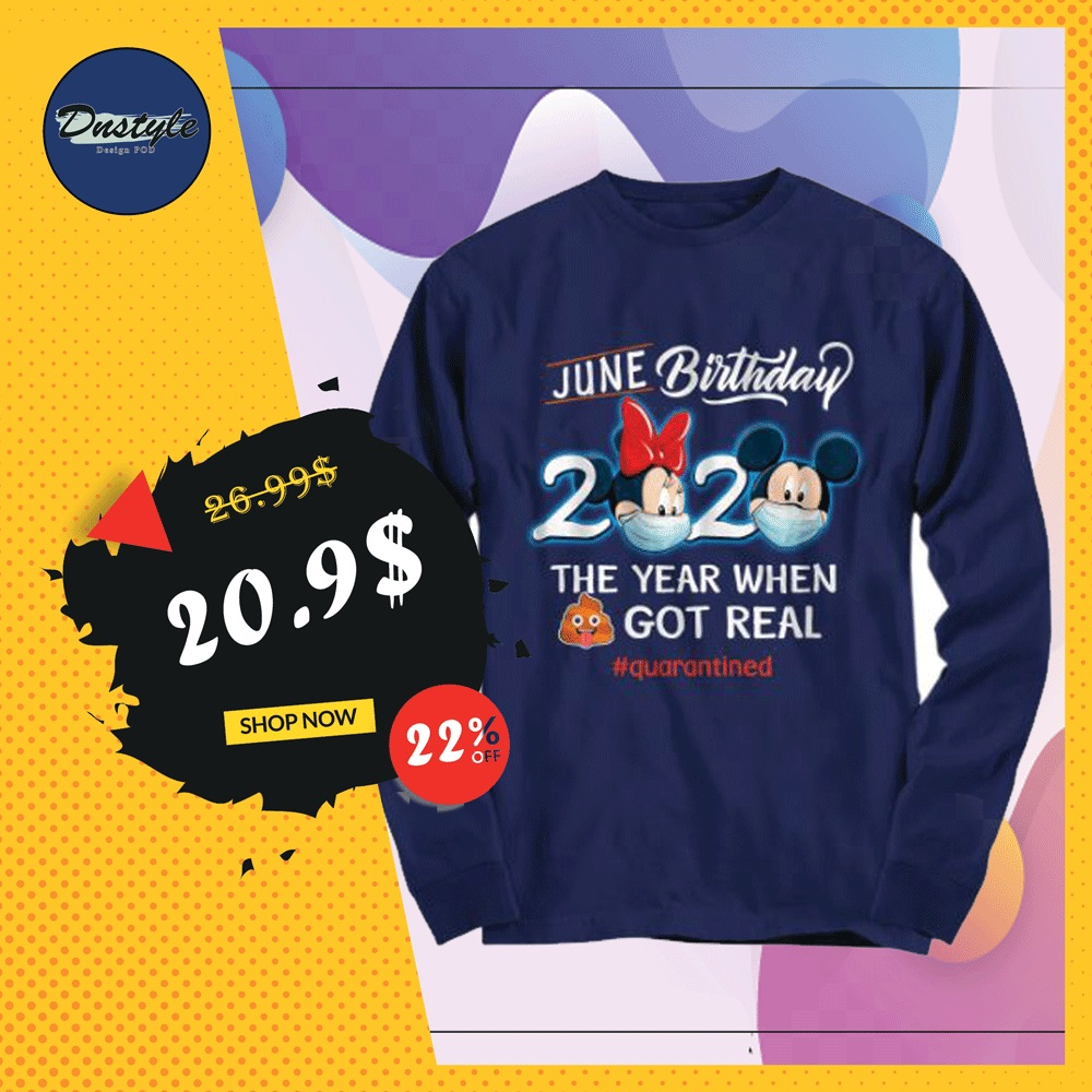 Mickey mouse and Minnie mouse june birthday 2020 the year when shit got real quarantined long sleeved