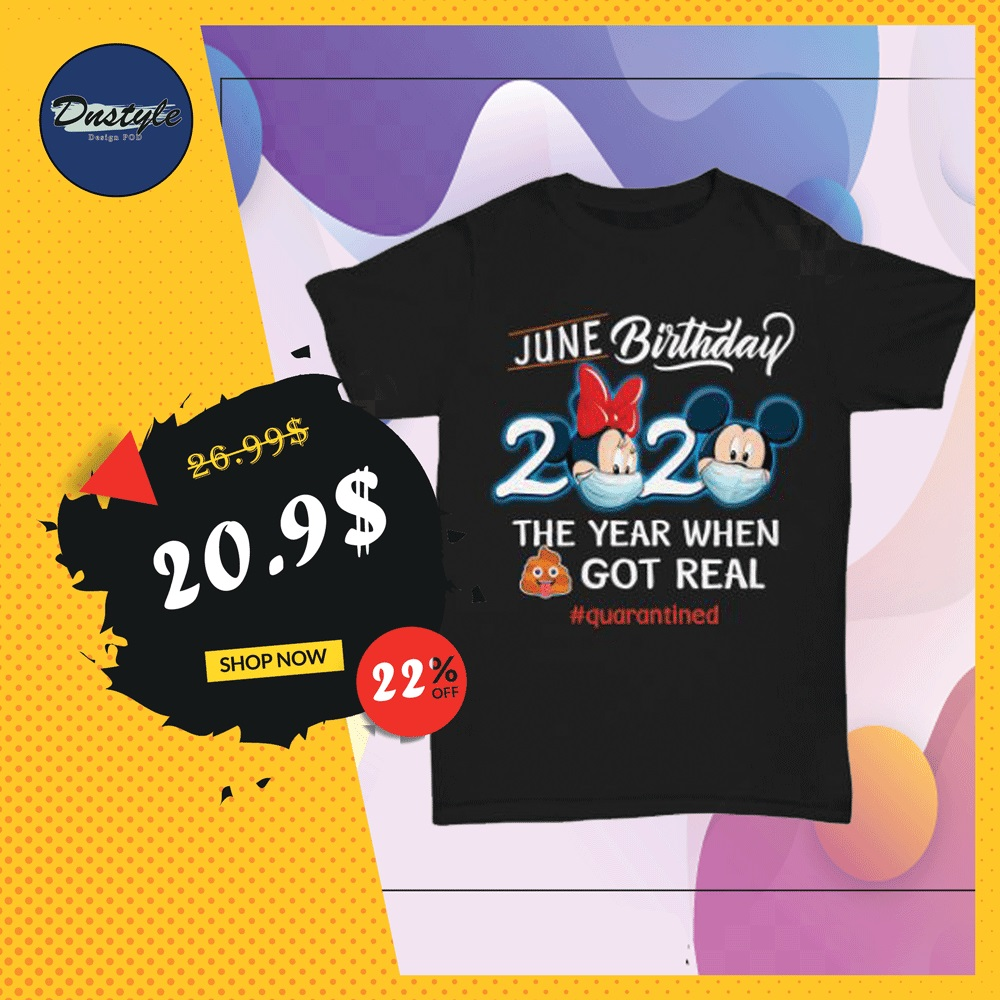 Mickey mouse and Minnie mouse june birthday 2020 the year when shit got real quarantined shirt