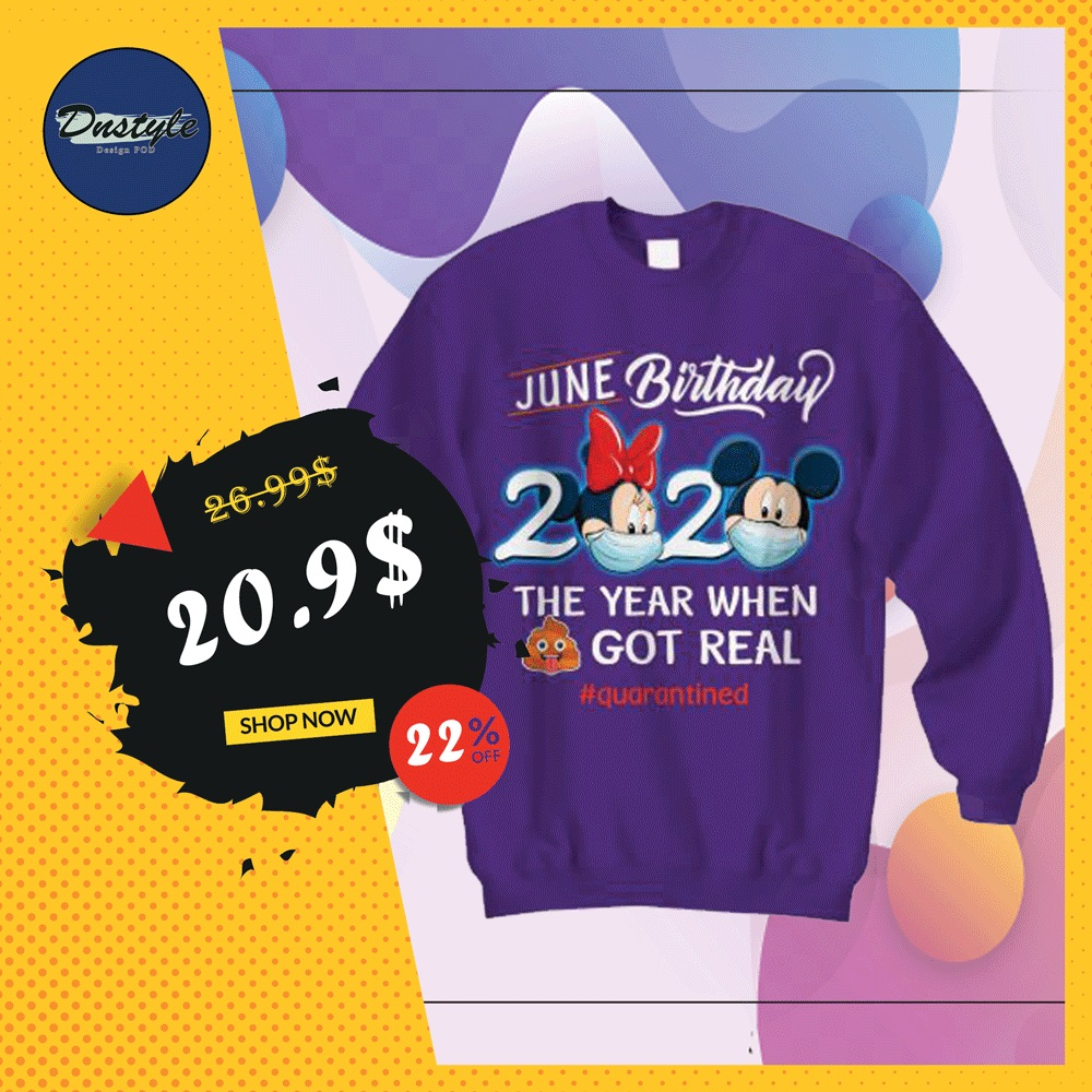 Mickey mouse and Minnie mouse june birthday 2020 the year when shit got real quarantined sweater