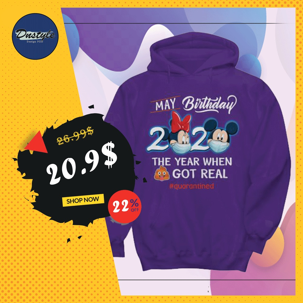 Mickey mouse and Minnie mouse may birthday 2020 the year when shit got real quarantined hoodie