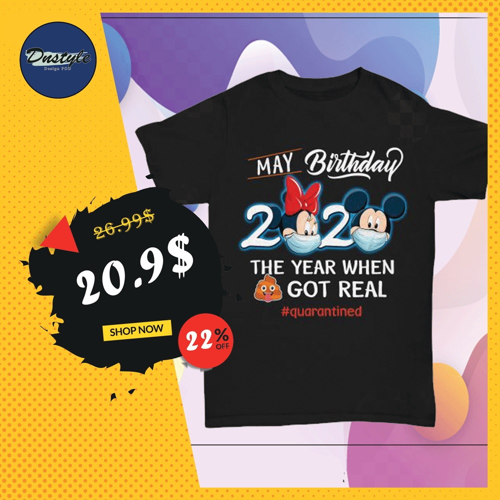 Mickey mouse and Minnie mouse may birthday 2020 the year when shit got real quarantined shirt