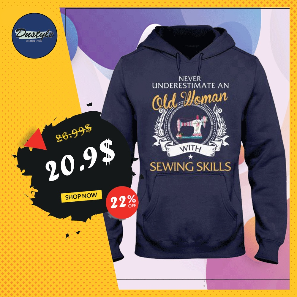 Never underestimate an old woman with sewing skills hoodie