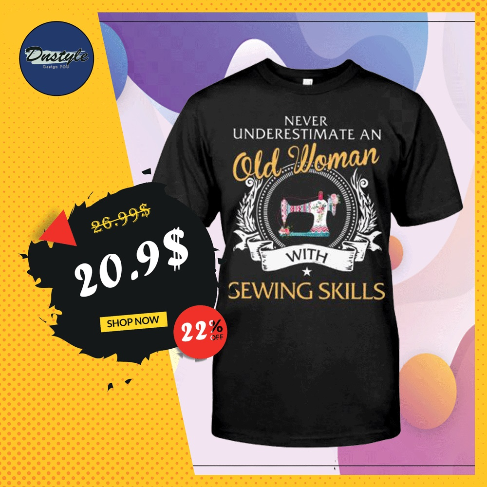 Never underestimate an old woman with sewing skills shirt