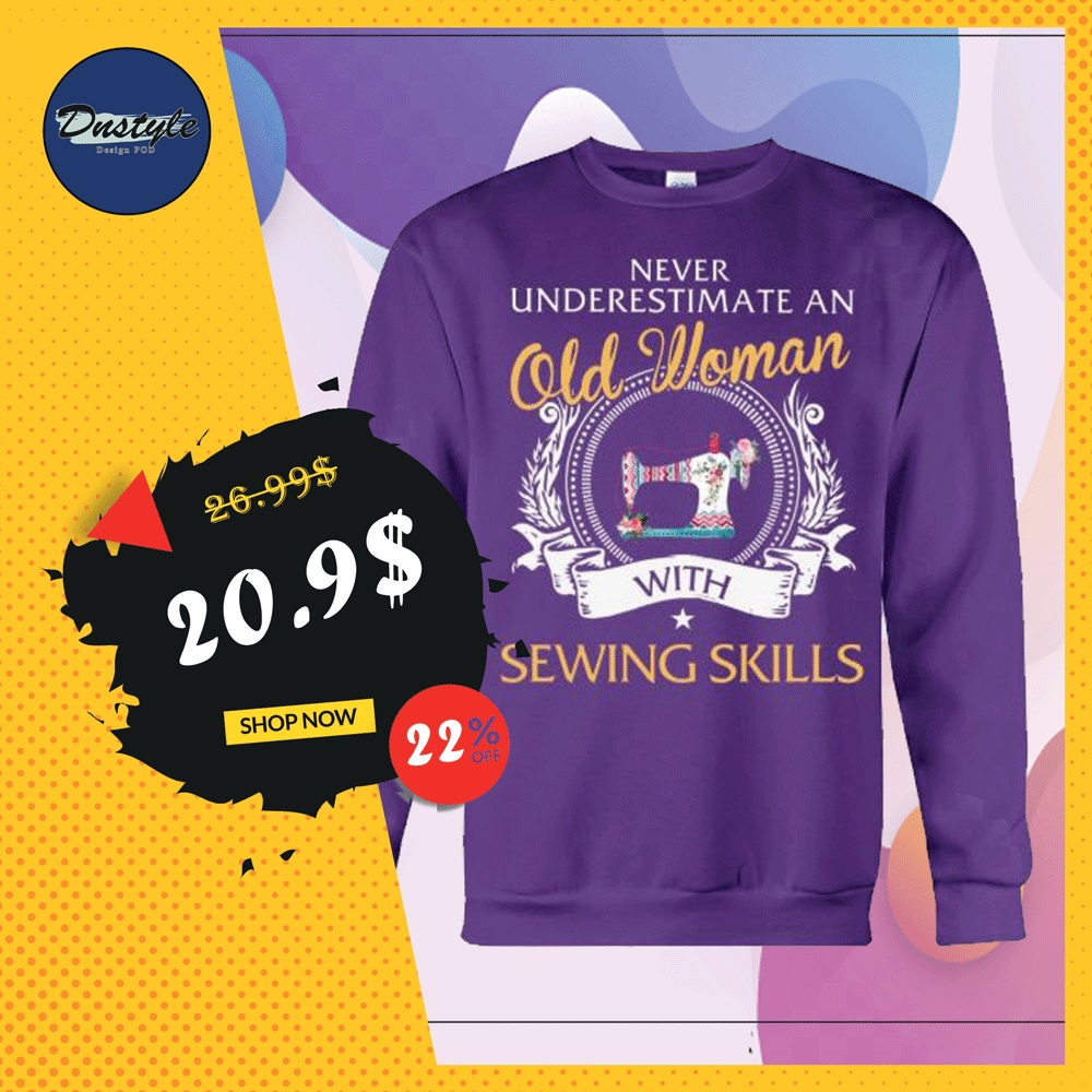 Never underestimate an old woman with sewing skills sweater