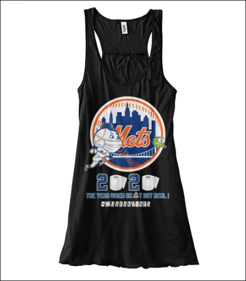 New York Mets 2020 the year when shit got real quarantined tank top
