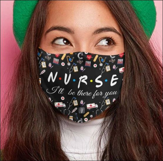 Nurse i'll be there for you cloth face mask