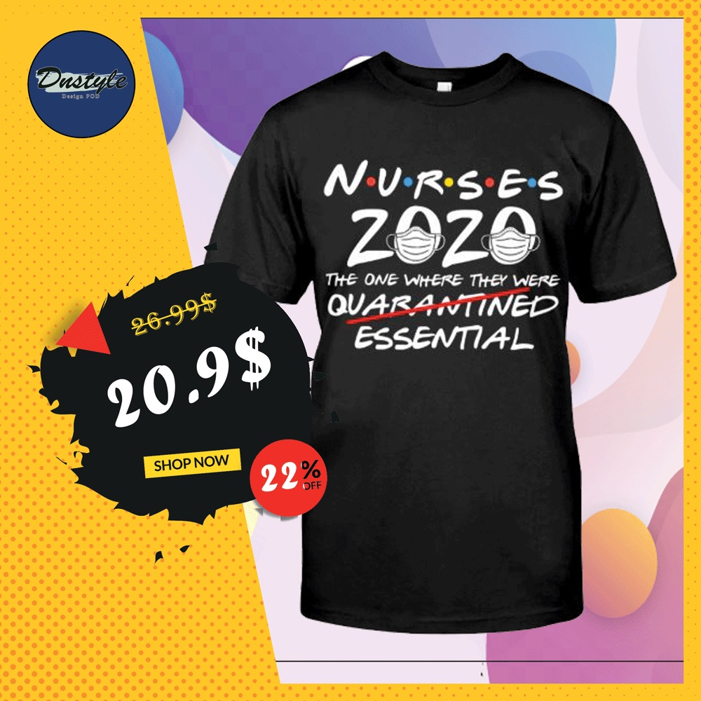 Nurses 2020 the one where they were not quarantined essential shirt