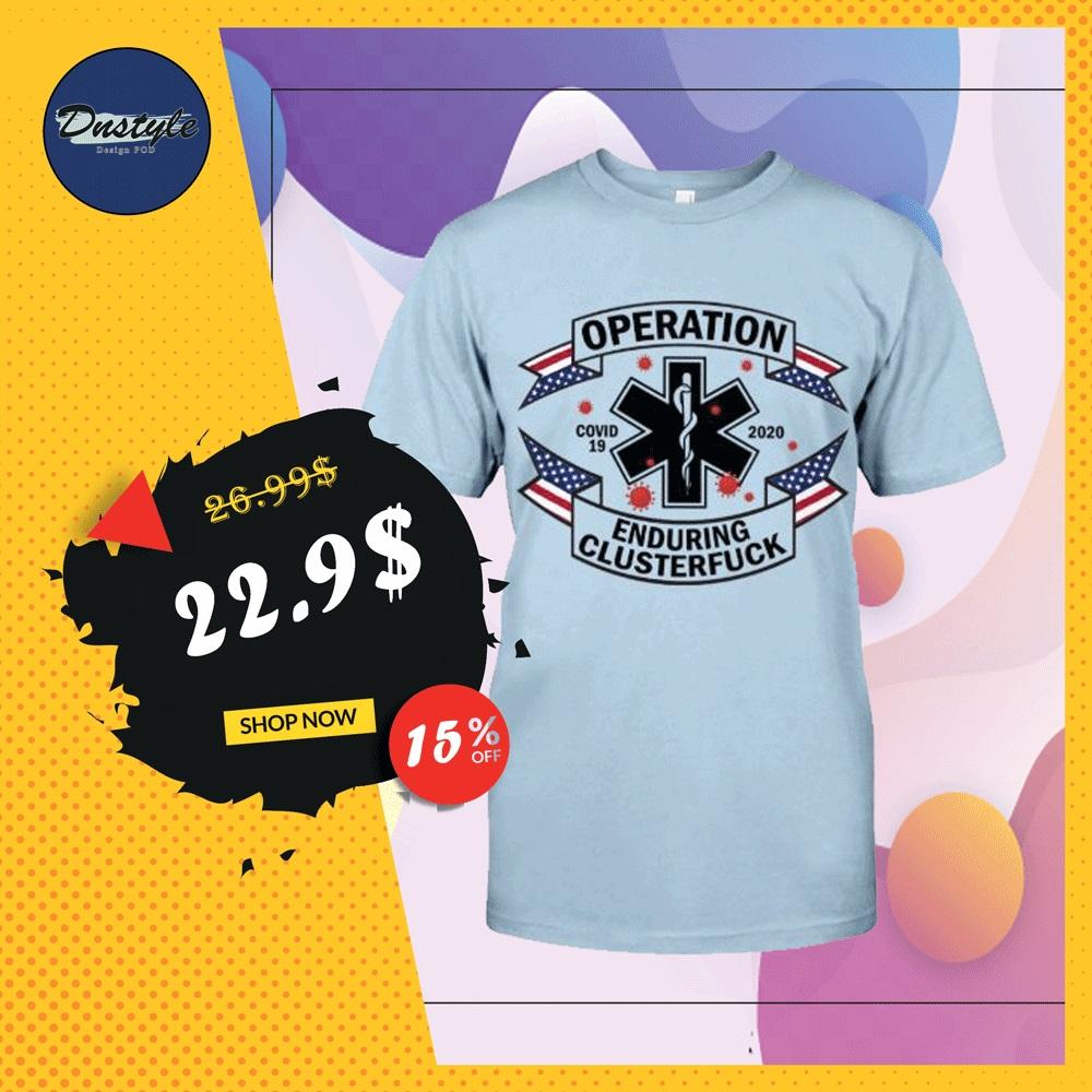 Operation enduring clusterfuck covid-19 2020 shirt